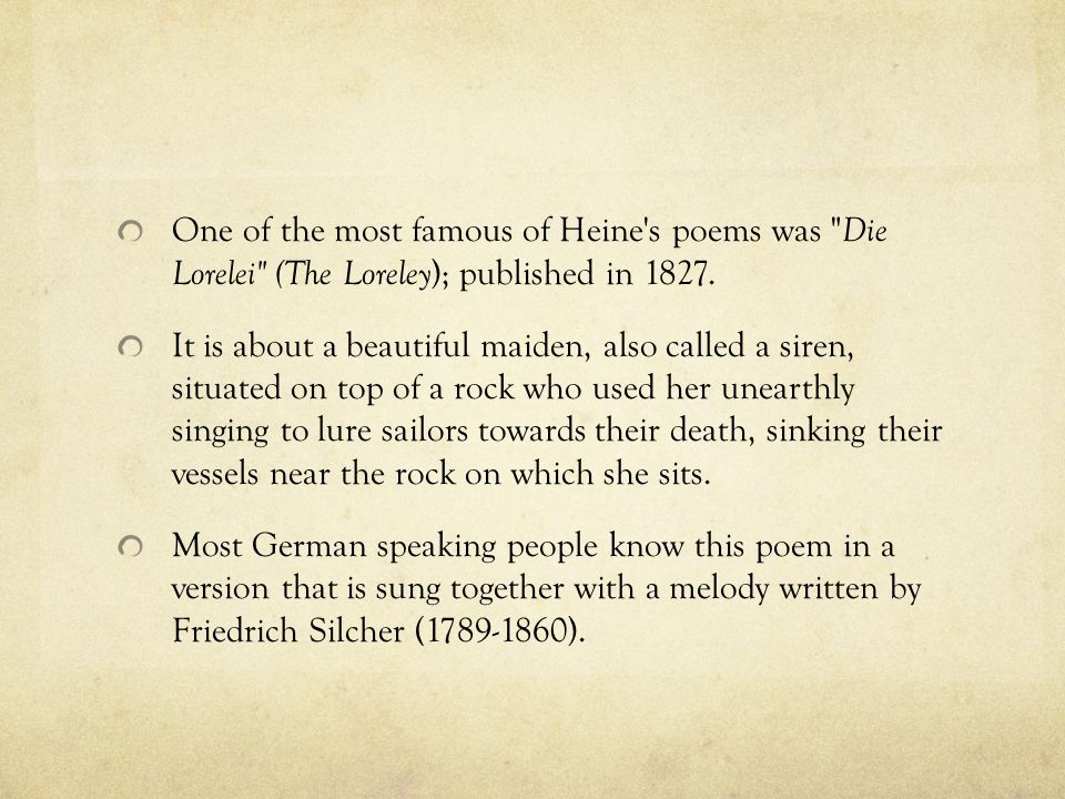 One of the most famous of Heine s poems was Die Lorelei (The Loreley); published in 1827.