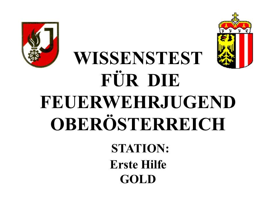 WISSENSTEST FÜR DIE FEUERWEHRJUGEND OBERÖSTERREICH STATION: Erste Hilfe GOLD