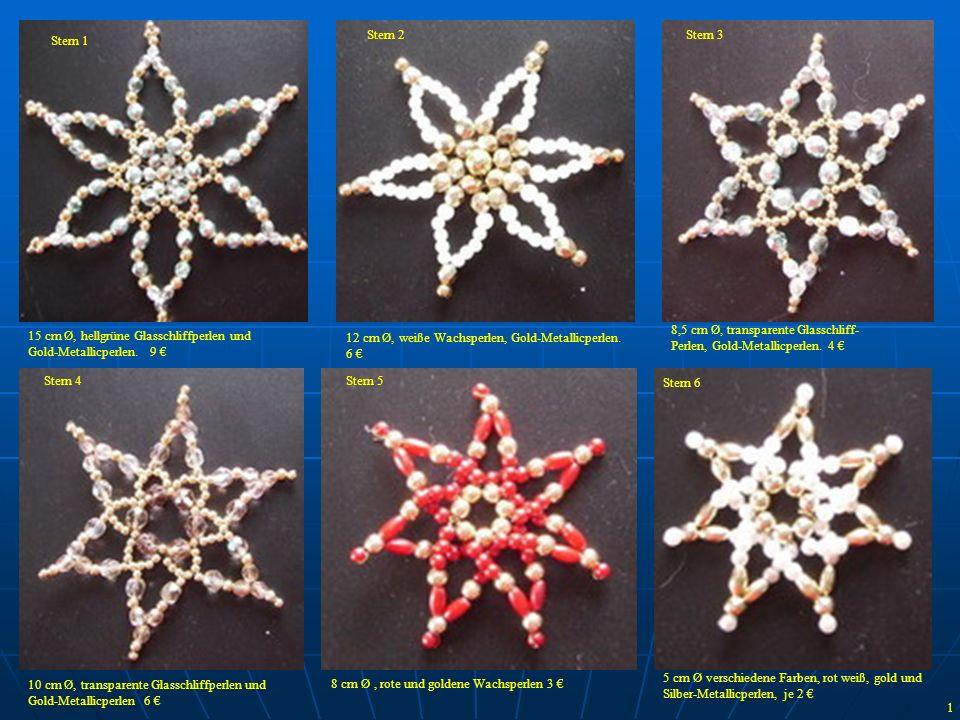 Stern 1 Stern 2. Stern 3. 8,5 cm Ø, transparente Glasschliff- Perlen, Gold-Metallicperlen. 4 € 15 cm Ø, hellgrüne Glasschliffperlen und.