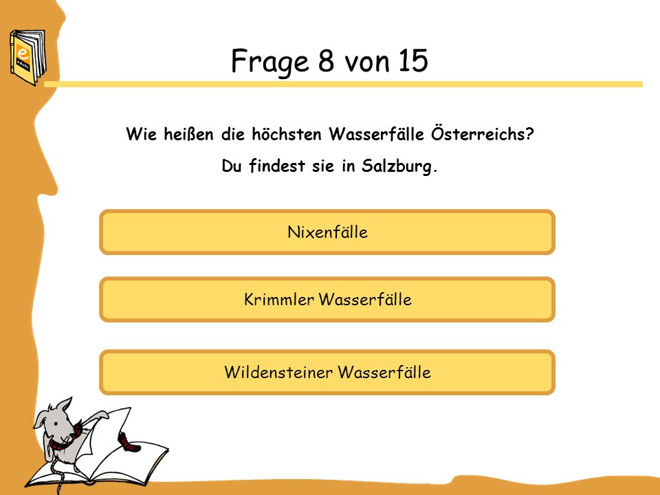Frage 8 von 15 Wie heißen die höchsten Wasserfälle Österreichs