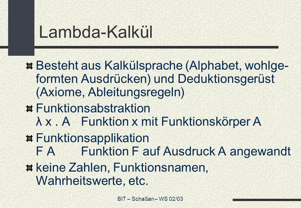 Lambda-Kalkül Besteht aus Kalkülsprache (Alphabet, wohlge-formten Ausdrücken) und Deduktionsgerüst (Axiome, Ableitungsregeln)