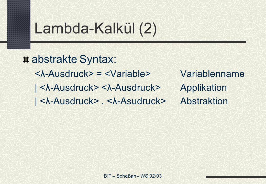 Lambda-Kalkül (2) abstrakte Syntax: