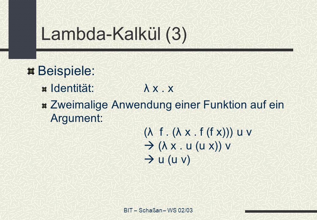 Lambda-Kalkül (3) Beispiele: Identität: λ x . x