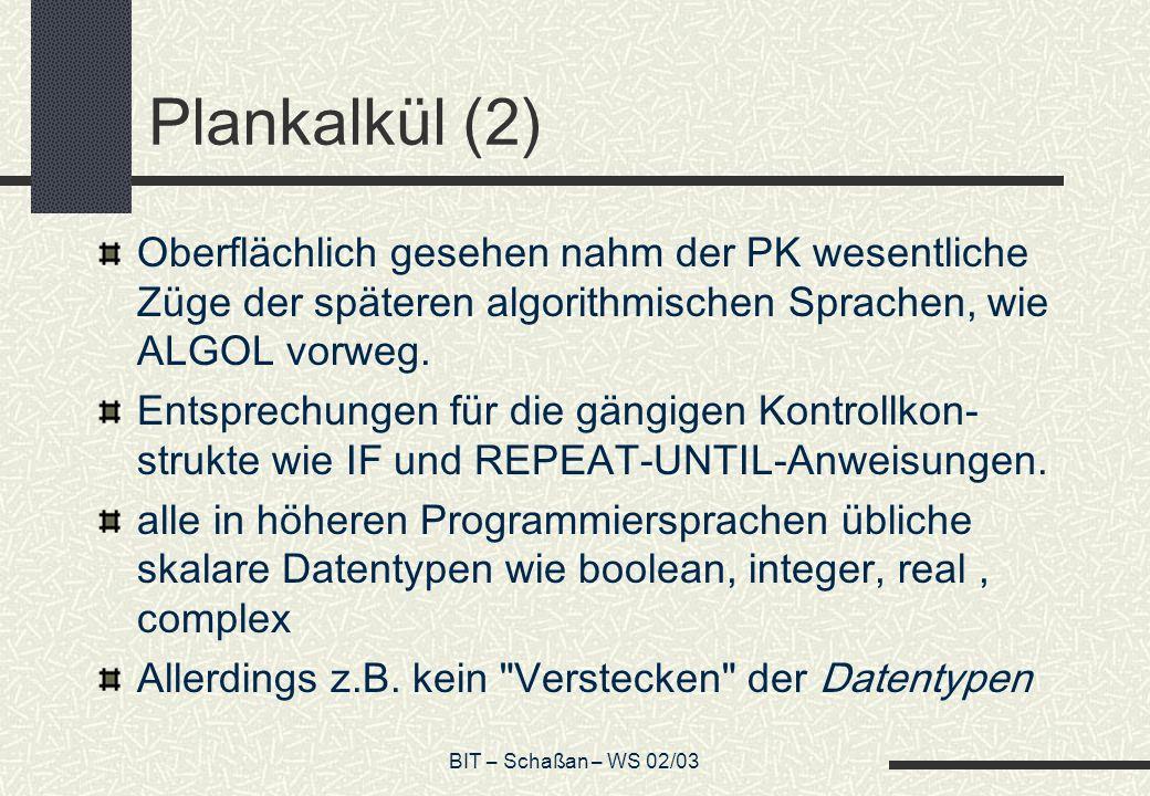 Plankalkül (2) Oberflächlich gesehen nahm der PK wesentliche Züge der späteren algorithmischen Sprachen, wie ALGOL vorweg.