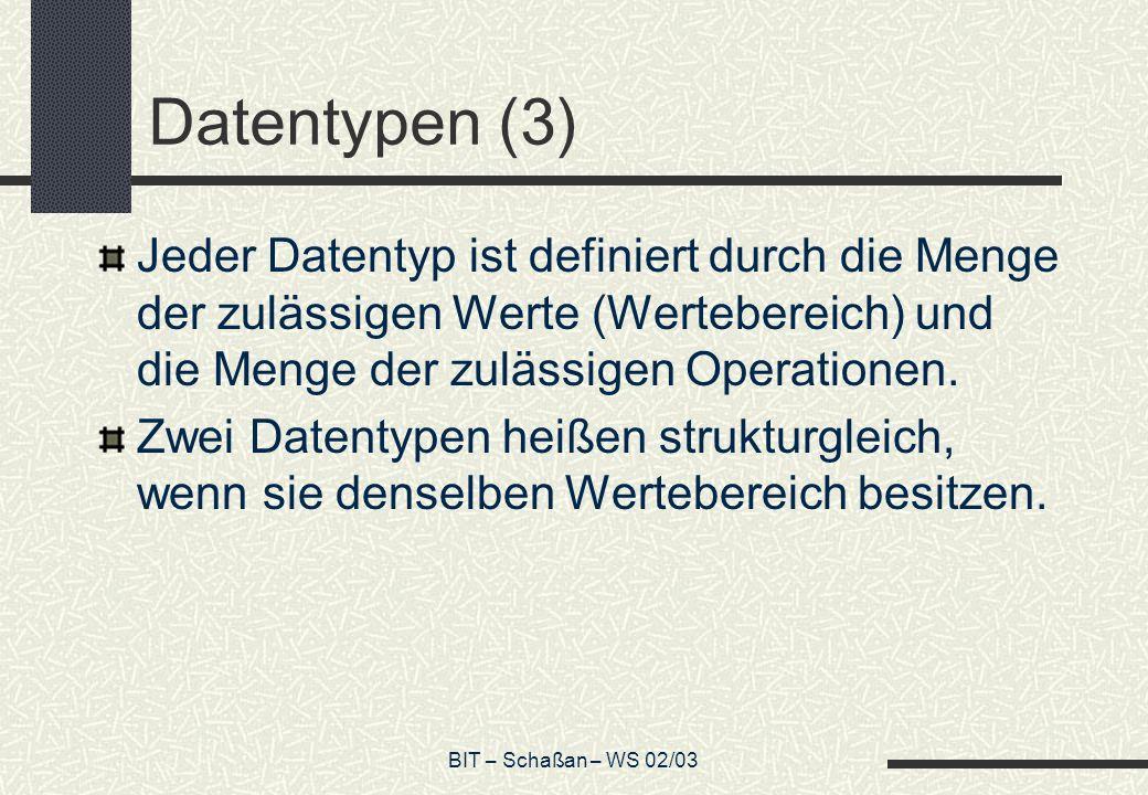 Datentypen (3) Jeder Datentyp ist definiert durch die Menge der zulässigen Werte (Wertebereich) und die Menge der zulässigen Operationen.