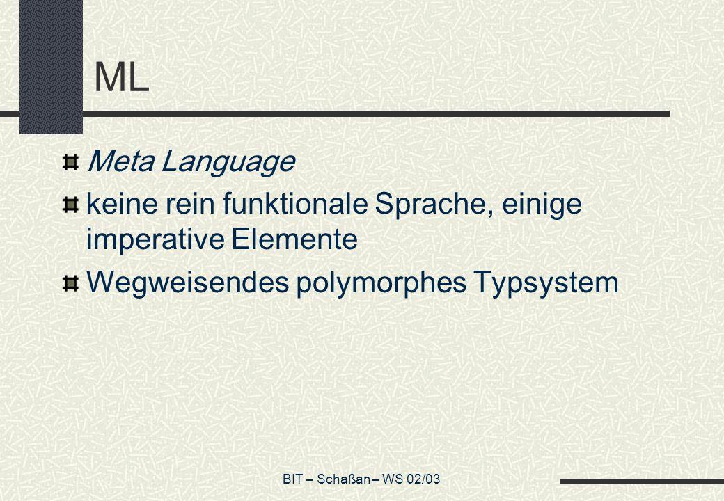 ML Meta Language. keine rein funktionale Sprache, einige imperative Elemente. Wegweisendes polymorphes Typsystem.