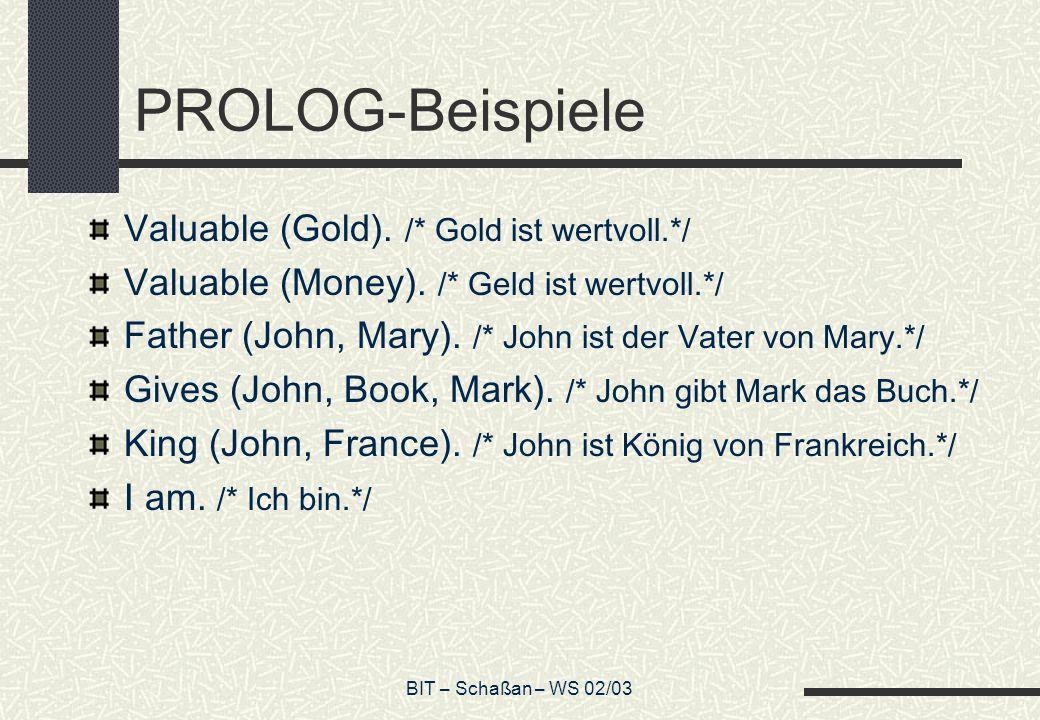 PROLOG-Beispiele Valuable (Gold). /* Gold ist wertvoll.*/