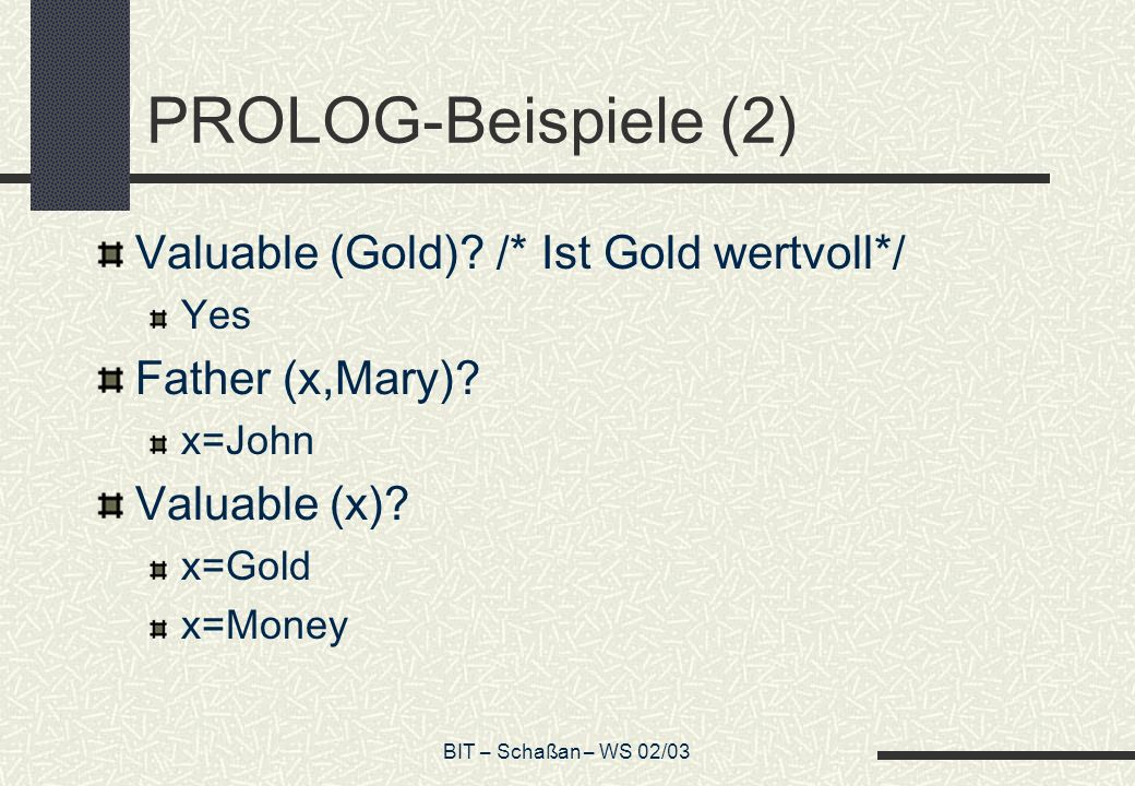 PROLOG-Beispiele (2) Valuable (Gold) /* Ist Gold wertvoll*/