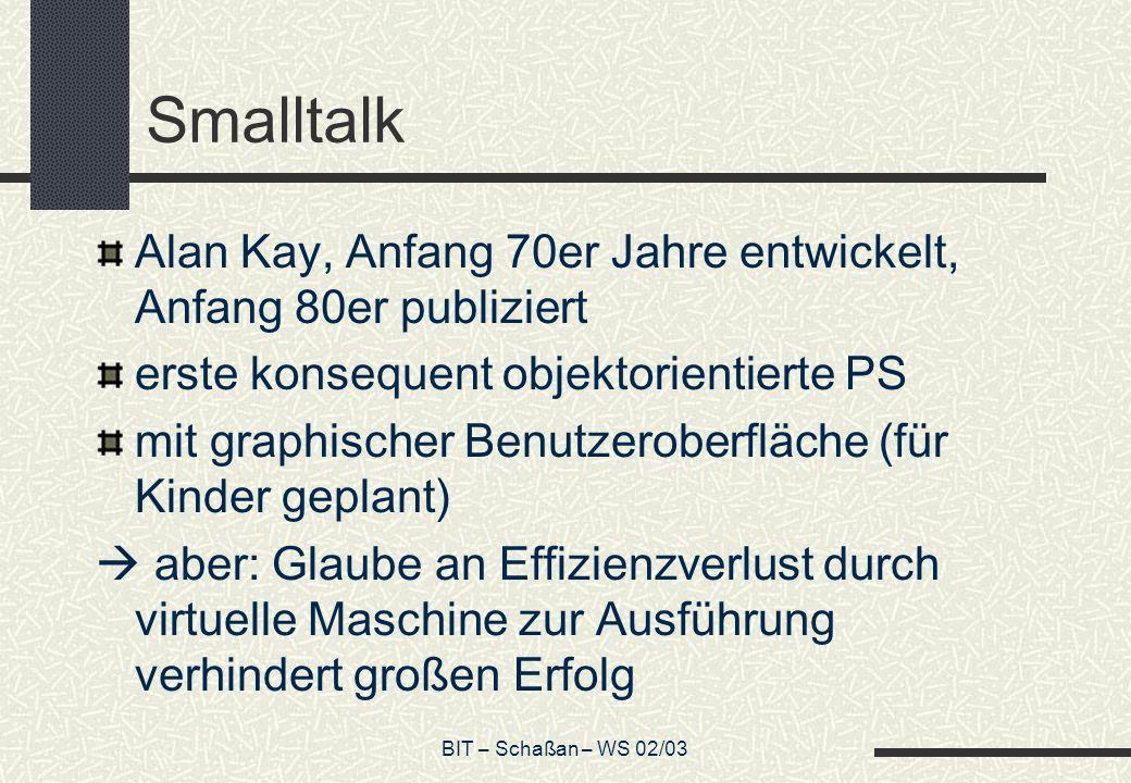 Smalltalk Alan Kay, Anfang 70er Jahre entwickelt, Anfang 80er publiziert. erste konsequent objektorientierte PS.
