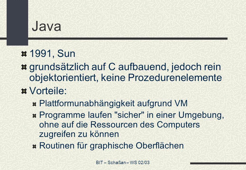 Java 1991, Sun. grundsätzlich auf C aufbauend, jedoch rein objektorientiert, keine Prozedurenelemente.
