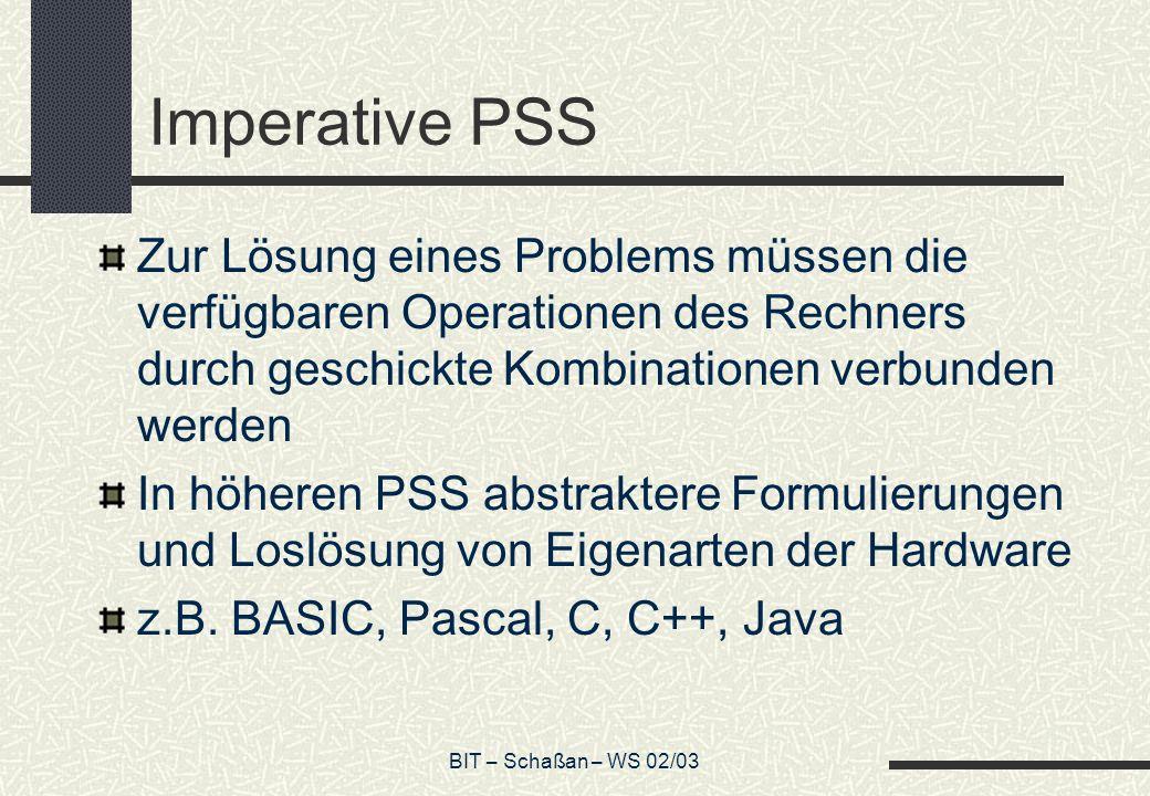 Imperative PSS Zur Lösung eines Problems müssen die verfügbaren Operationen des Rechners durch geschickte Kombinationen verbunden werden.