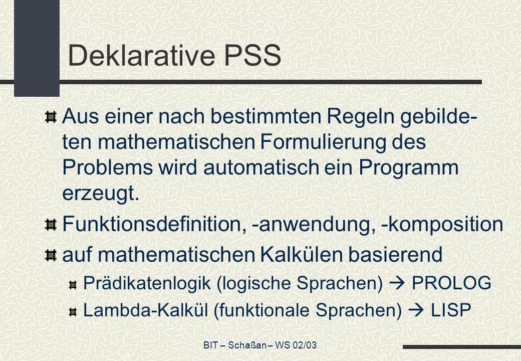 Deklarative PSS Aus einer nach bestimmten Regeln gebilde-ten mathematischen Formulierung des Problems wird automatisch ein Programm erzeugt.