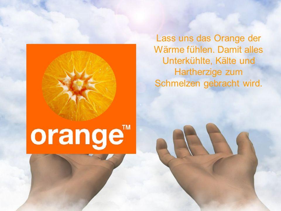 Lass uns das Orange der Wärme fühlen