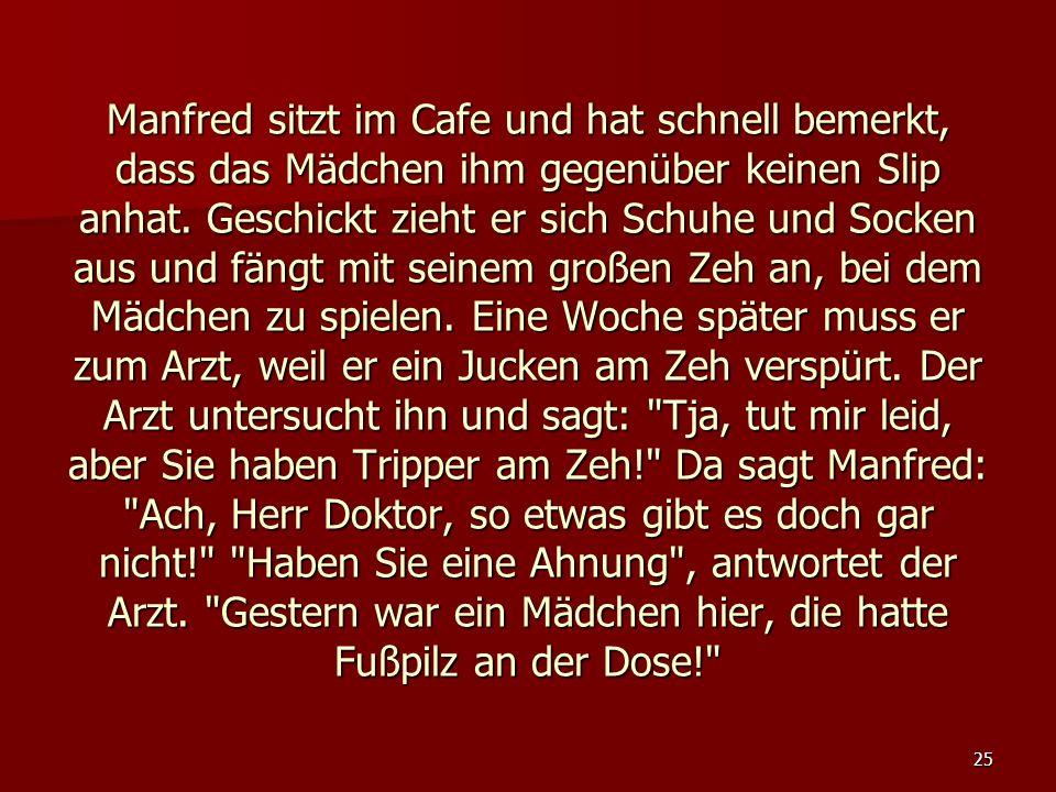 Manfred sitzt im Cafe und hat schnell bemerkt, dass das Mädchen ihm gegenüber keinen Slip anhat.