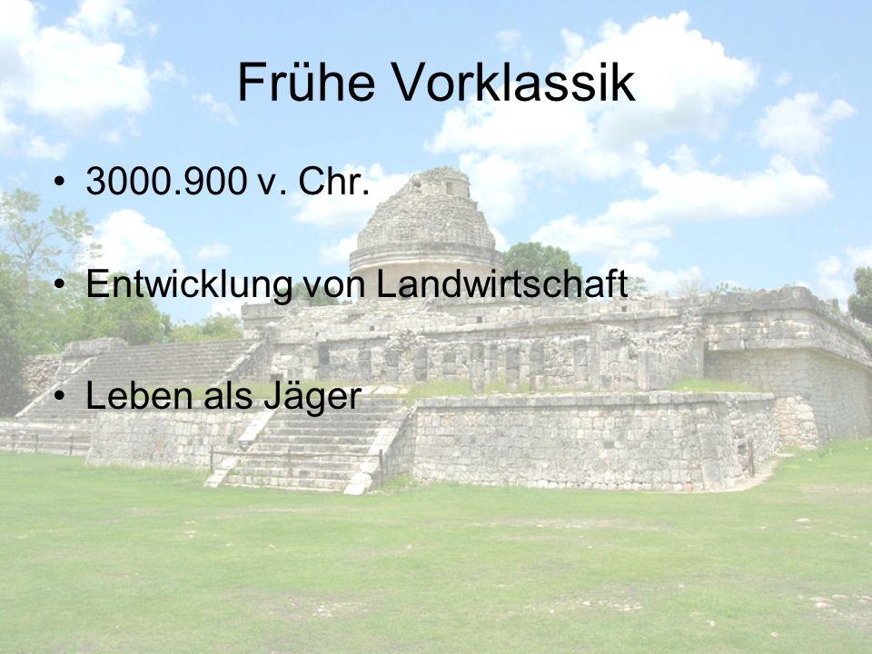 Frühe Vorklassik 3000.900 v. Chr. Entwicklung von Landwirtschaft