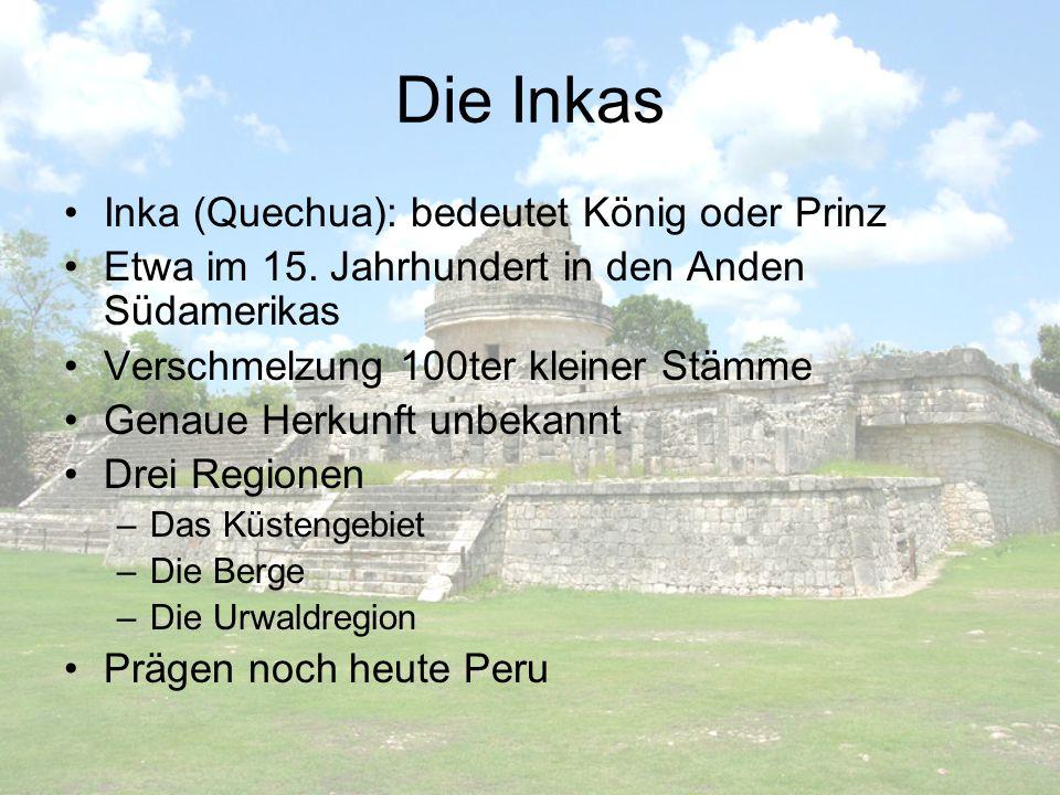 Die Inkas Inka (Quechua): bedeutet König oder Prinz