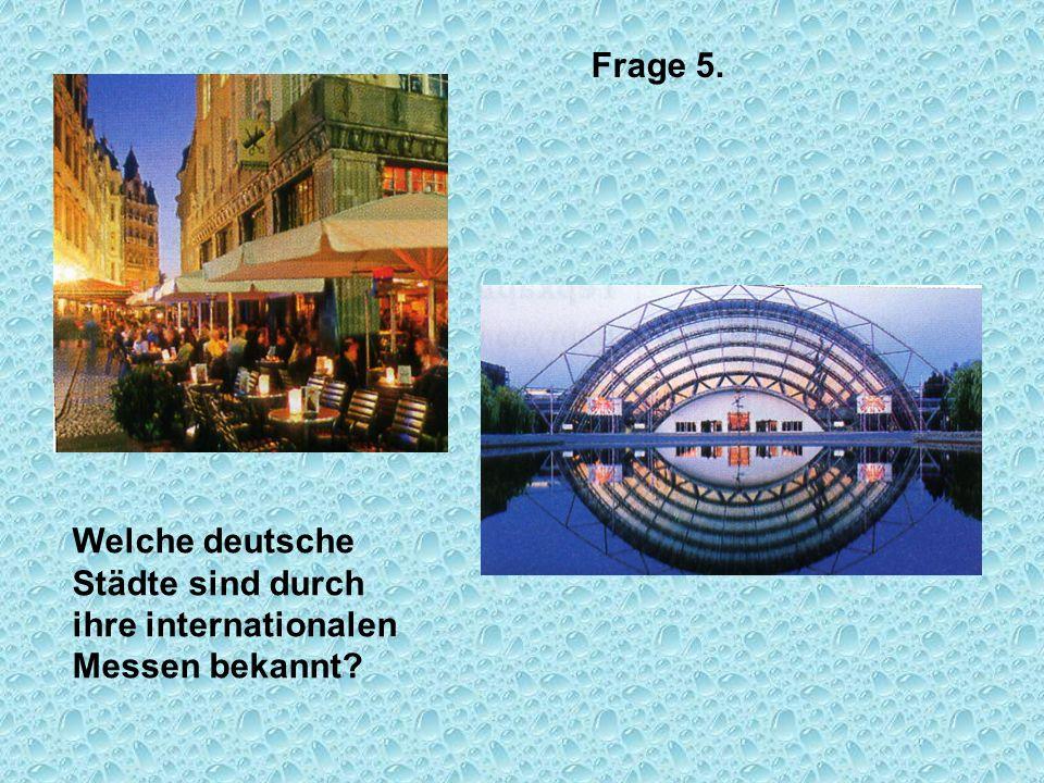 Frage 5. Welche deutsche Städte sind durch ihre internationalen Messen bekannt
