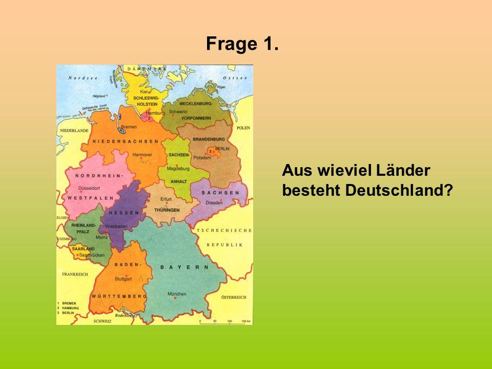Frage 1. Aus wieviel Länder besteht Deutschland
