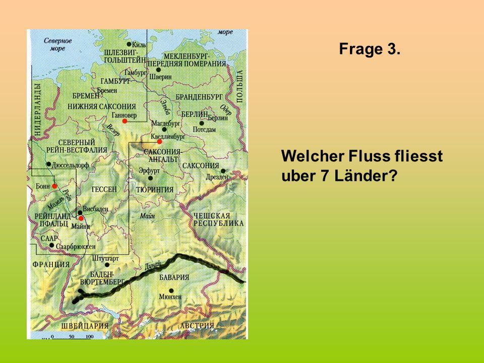 Frage 3. Welcher Fluss fliesst uber 7 Länder