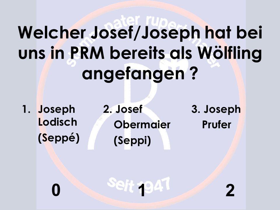 Welcher Josef/Joseph hat bei uns in PRM bereits als Wölfling angefangen