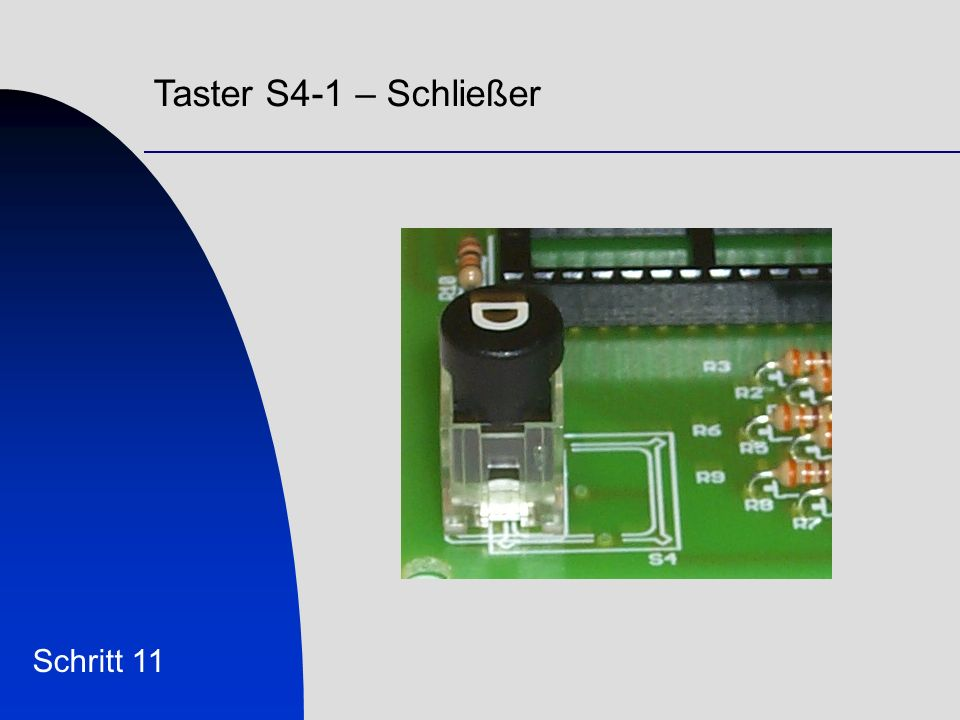 Taster S4-1 – Schließer Schritt 11