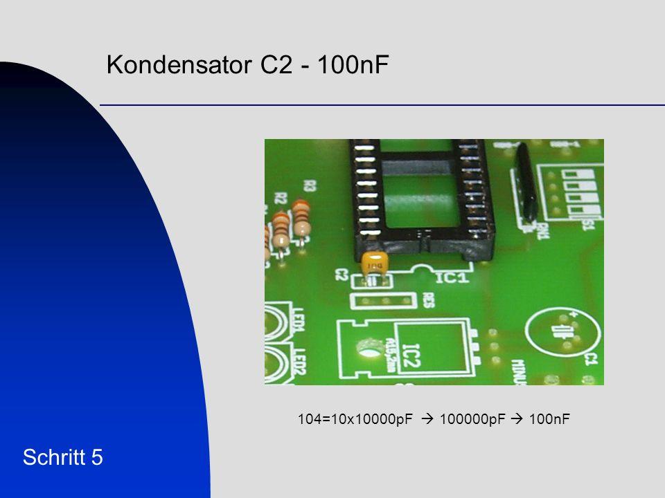 Kondensator C2 - 100nF 104=10x10000pF  100000pF  100nF Schritt 5