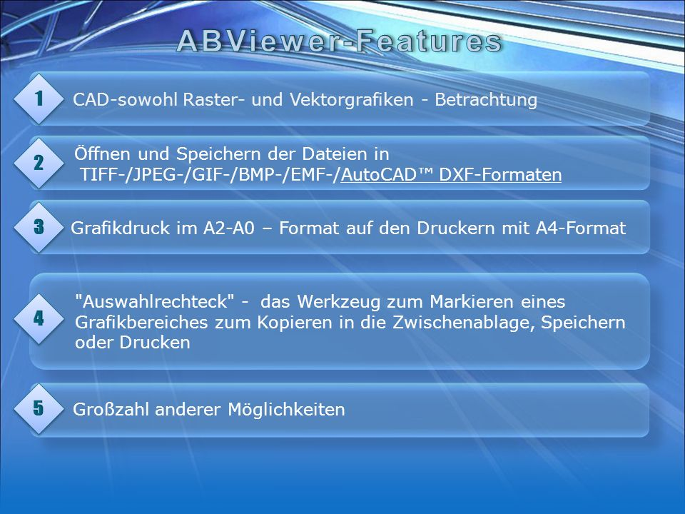 ABViewer-Features 1. CAD-sowohl Raster- und Vektorgrafiken - Betrachtung. 2. Öffnen und Speichern der Dateien in.