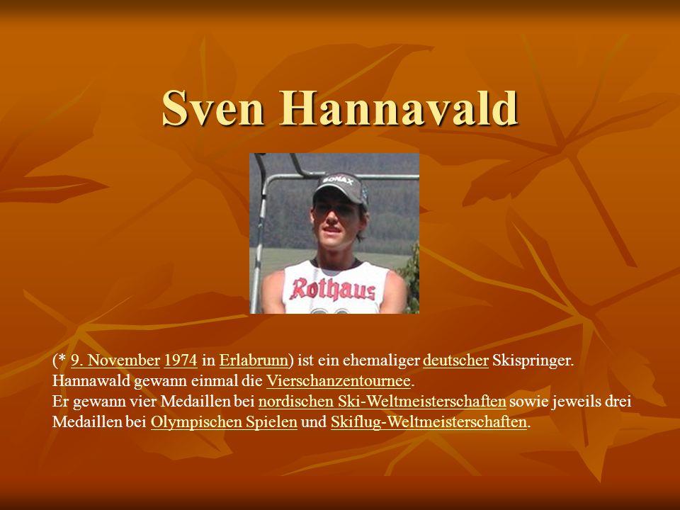 Sven Hannavald (* 9. November 1974 in Erlabrunn) ist ein ehemaliger deutscher Skispringer. Hannawald gewann einmal die Vierschanzentournee.