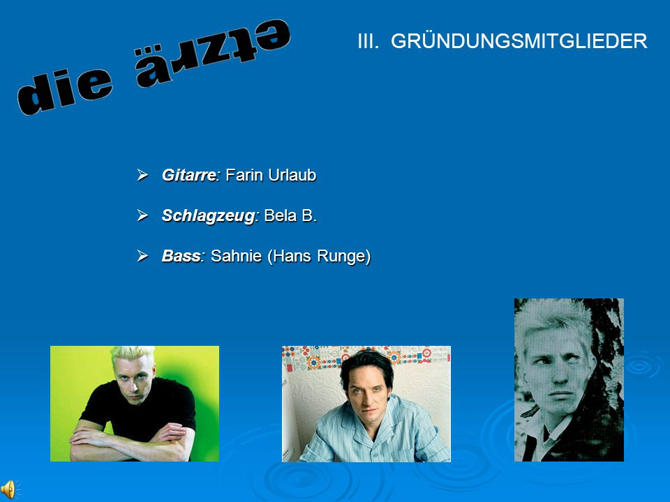 GRÜNDUNGSMITGLIEDER Gitarre: Farin Urlaub Schlagzeug: Bela B.