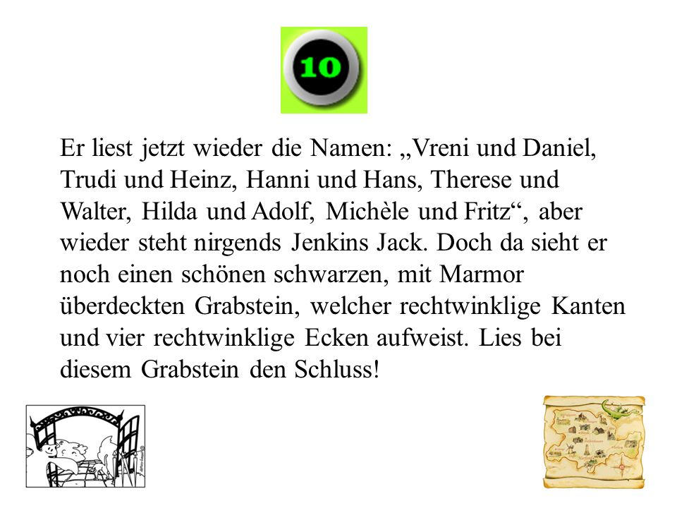 """Er liest jetzt wieder die Namen: """"Vreni und Daniel, Trudi und Heinz, Hanni und Hans, Therese und Walter, Hilda und Adolf, Michèle und Fritz , aber wieder steht nirgends Jenkins Jack."""