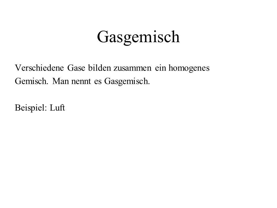 Gasgemisch Verschiedene Gase bilden zusammen ein homogenes