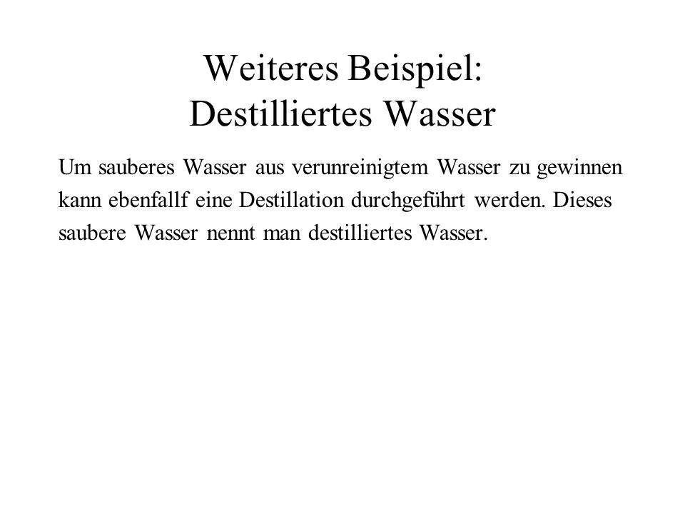 Weiteres Beispiel: Destilliertes Wasser