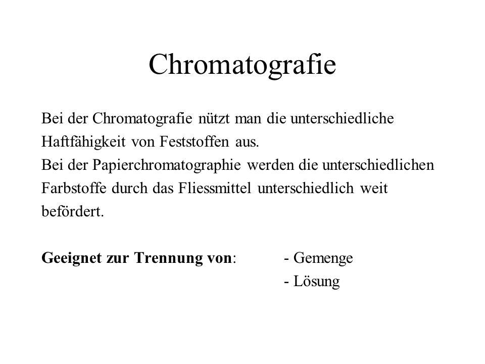 Chromatografie Bei der Chromatografie nützt man die unterschiedliche