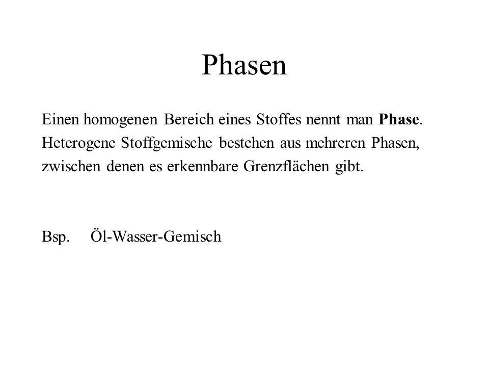 Phasen Einen homogenen Bereich eines Stoffes nennt man Phase.