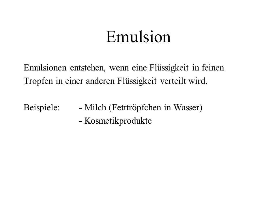 Emulsion Emulsionen entstehen, wenn eine Flüssigkeit in feinen