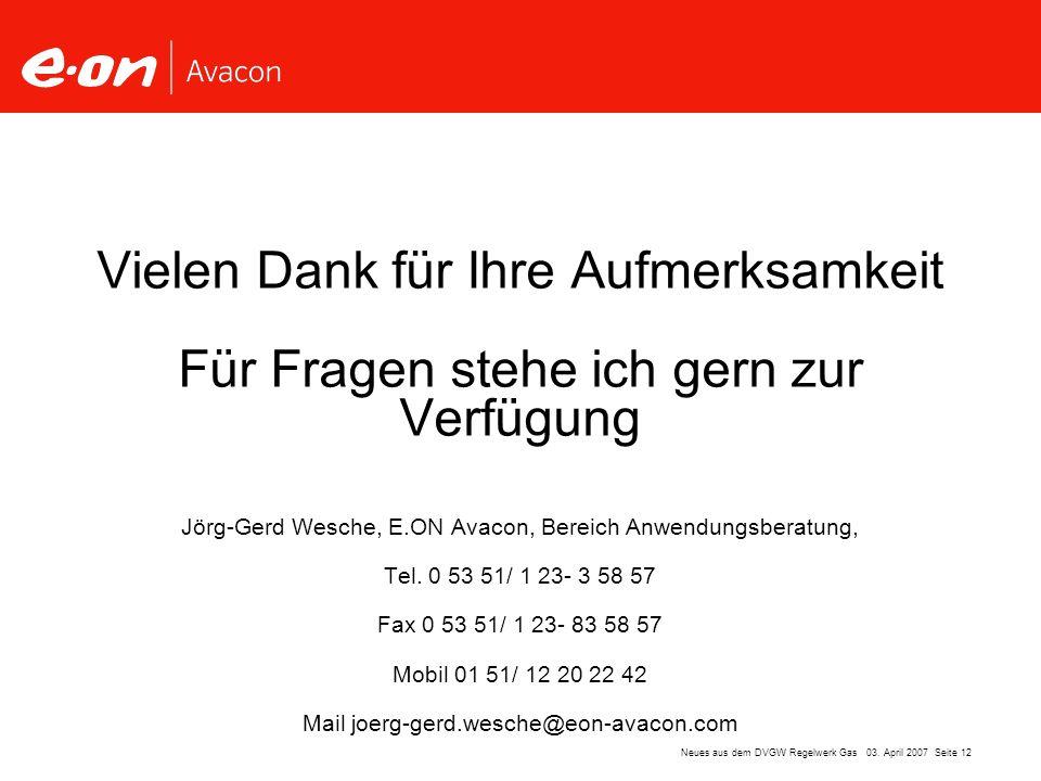 Vielen Dank für Ihre Aufmerksamkeit Für Fragen stehe ich gern zur Verfügung Jörg-Gerd Wesche, E.ON Avacon, Bereich Anwendungsberatung, Tel. 0 53 51/ 1 23- 3 58 57 Fax 0 53 51/ 1 23- 83 58 57 Mobil 01 51/ 12 20 22 42 Mail joerg-gerd.wesche@eon-avacon.com