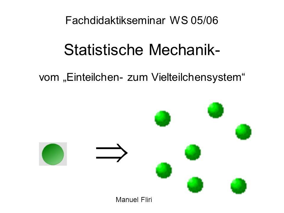 """Fachdidaktikseminar WS 05/06 Statistische Mechanik- vom """"Einteilchen- zum Vielteilchensystem"""
