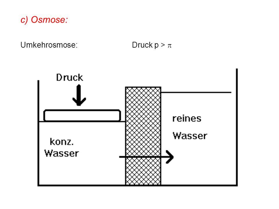 c) Osmose: Umkehrosmose: Druck p > p