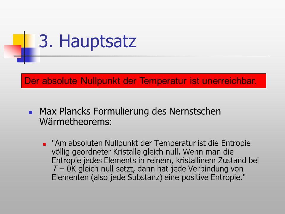 3. Hauptsatz Der absolute Nullpunkt der Temperatur ist unerreichbar.