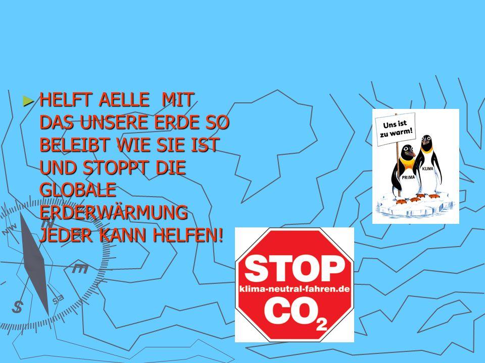HELFT AELLE MIT DAS UNSERE ERDE SO BELEIBT WIE SIE IST UND STOPPT DIE GLOBALE ERDERWÄRMUNG JEDER KANN HELFEN!