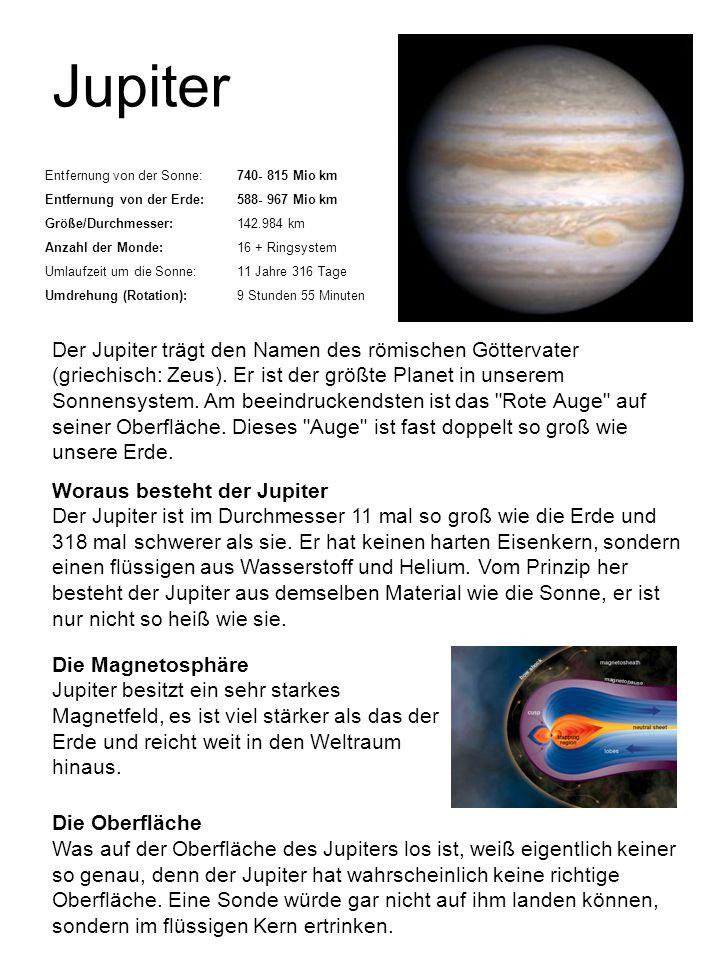 Jupiter Entfernung von der Sonne: 740- 815 Mio km. Entfernung von der Erde: 588- 967 Mio km. Größe/Durchmesser: 142.984 km.