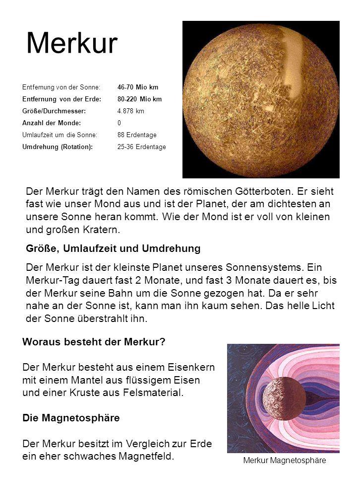 Merkur Entfernung von der Sonne: 46-70 Mio km. Entfernung von der Erde: 80-220 Mio km. Größe/Durchmesser: 4.878 km.