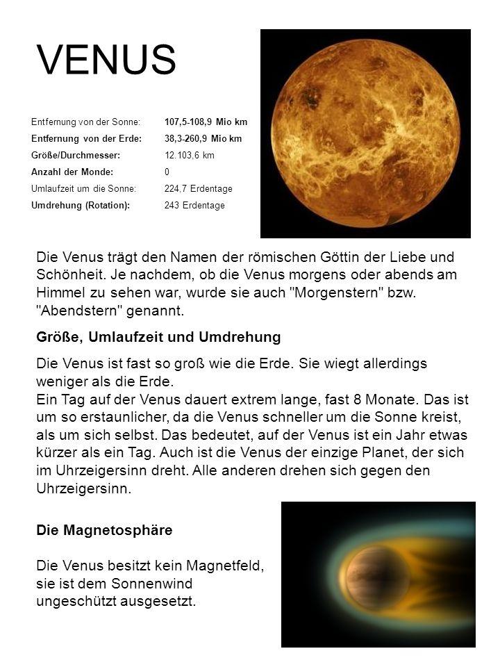 VENUS Entfernung von der Sonne: 107,5-108,9 Mio km. Entfernung von der Erde: 38,3-260,9 Mio km. Größe/Durchmesser: 12.103,6 km.