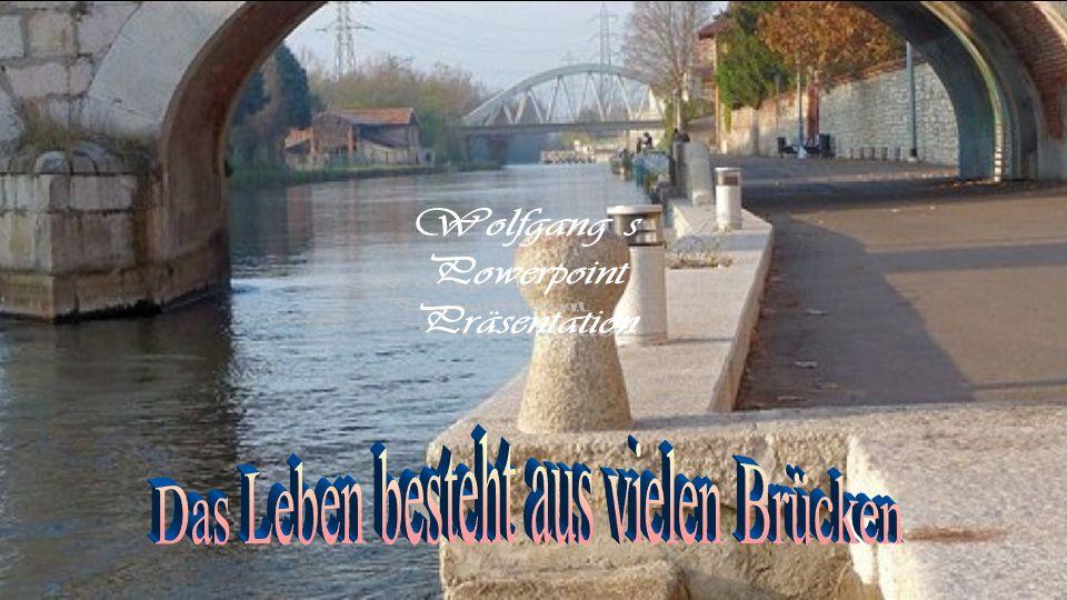 Das Leben besteht aus vielen Brücken