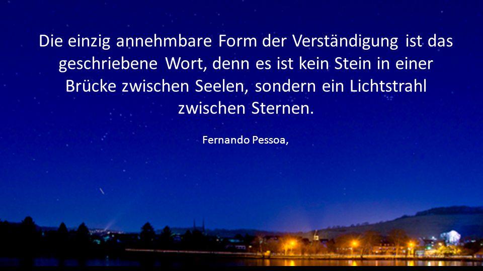 Die einzig annehmbare Form der Verständigung ist das geschriebene Wort, denn es ist kein Stein in einer Brücke zwischen Seelen, sondern ein Lichtstrahl zwischen Sternen.