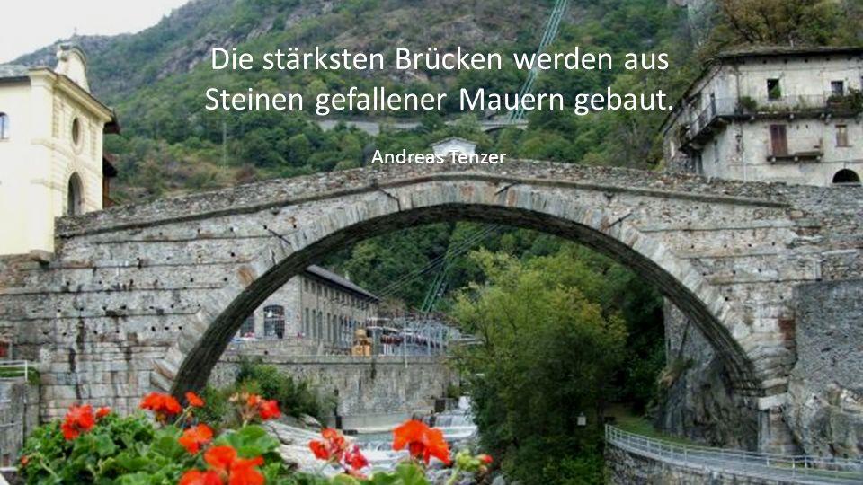 Die stärksten Brücken werden aus Steinen gefallener Mauern gebaut