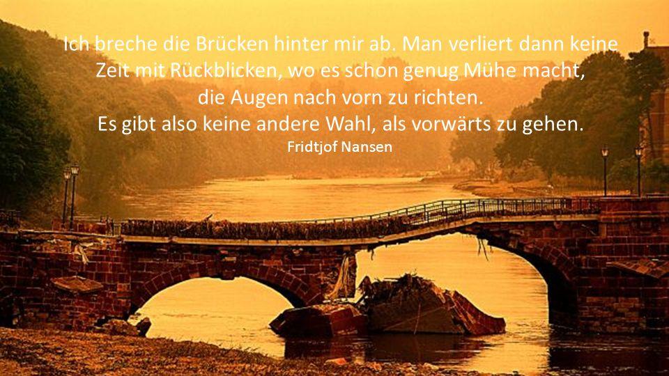 Ich breche die Brücken hinter mir ab