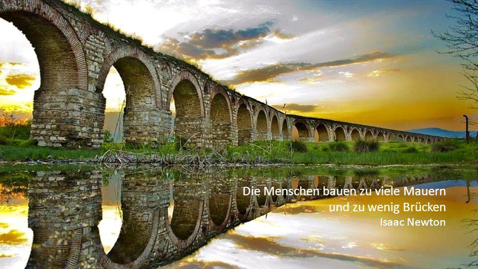 Die Menschen bauen zu viele Mauern und zu wenig Brücken Isaac Newton