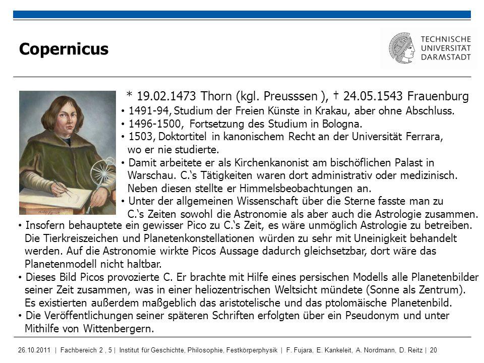Copernicus * 19.02.1473 Thorn (kgl. Preusssen ), † 24.05.1543 Frauenburg. 1491-94, Studium der Freien Künste in Krakau, aber ohne Abschluss.