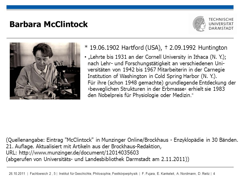 Barbara McClintock * 19.06.1902 Hartford (USA), † 2.09.1992 Huntington